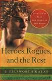 Heroes, Rogues, and the Rest, J. Ellsworth Kalas, 1426775628