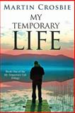 My Temporary Life, Martin Crosbie, 1469965623