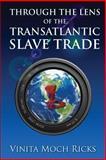 Through the Lens of the Transatlantic Slave Trade, Vinita Moch Ricks, 1491265620