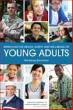 Improving the Health, Safety, and Well-Being of Young Adults : Workshop Summary, Youth, and Families Board on Children, Institute of Medicine, National Research Council, 0309285623