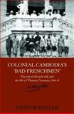 Colonial Cambodia's Bad Frenchmen : The Rise of French Rule and the Life of Thomas Caraman, 1840-87, Muller, Gregor, 0415355621