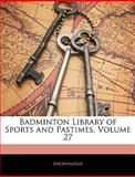Badminton Library of Sports and Pastimes, Anonymous, 1144065623