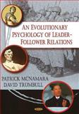 An Evolutionary Psychology of Leader-Follower Relations, McNamara, Patrick, 1600215629
