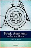 Poetic Autonomy in Ancient Rome, Roman, Luke, 0199675635