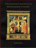 The Painter's Practice in Renaissance Tuscany, Thomas, Anabel, 0521555639