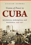 Visions of Power in Cuba, Lillian Guerra, 0807835633