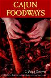 Cajun Foodways, Gutierrez, C. Paige and Ancelet, Barry Jean, 0878055630