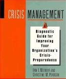 Crisis Management : A Diagnostic Guide for Improving Your Organization's Crisis-Preparedness, Mitroff, Alan I. and Pearson, Christine M., 1555425631