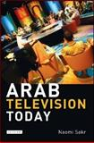 Arab Television Today, Sakr, Naomi, 1845115635