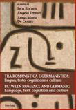 Tra Romanistica e Germanistica / Between Romance and Germanic : Lingua, Testo, Cognizione e Cultura / Language, Text, Cognition and Culture, , 3034315635