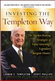 Investing the Templeton Way : The Market-Beating Strategies of Value Investing's Legendary Bargain Hunter, Templeton, Lauren C. and Phillips, Scott, 0071545638