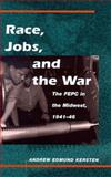 Race, Jobs and the War : The FEPC in the Midwest, 1941-1946, Kersten, Andrew E., 0252025636