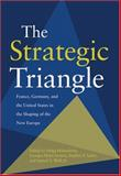 The Strategic Triangle : France, Germany, and the United States in the Shaping of the New Europe, , 0801885639