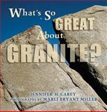 Whats So Great about Granite, Jennifer Carey and Marli Bryant Miller, 0878425632