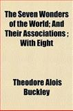 The Seven Wonders of the World; and Their Associations; With, Theodore Alois Buckley, 115484563X