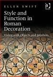 Style and Function in Roman Decoration : Living with Objects and Interiors, Swift, Ellen, 0754665631