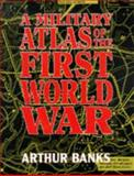 A Military Atlas of the First World War, Arthur Banks, 0850525632