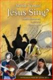 What Would Jesus Sing?, , 0898695635