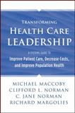 Transforming Health Care Leadership : A Systems Guide to Improve Patient Care, Decrease Costs, and Improve Population Health, Maccoby, Michael and Norman, Clifford L., 1118505638