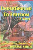 Underground to Freedom, Horane Smith, 1475145632