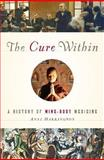 The Cure Within, Anne Harrington, 0393065634