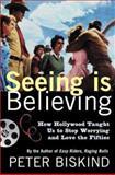 Seeing Is Believing, Peter Biskind, 0805065636