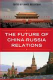 The Future of China-Russia Relations, , 0813125634