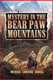 Mystery in the Bear Paw Mountains, Michael Jewell, 0982975635