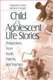 Child and Adolescent Life Stories : Perspectives from Youth, Parents, and Teachers, Lodico, Marguerite G. and Voegtle, Katherine H., 141290563X