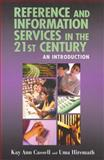 Reference and Information Services in the 21st Century, Cassell, Kay Ann and Hiremath, Uma, 1555705634