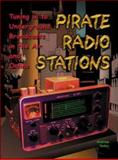 Pirate Radio Stations : Tuning in to Underground Broadcasts in the Air and Online, Yoder, Andrew, 0071375635