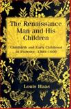 The Renaissance Man and His Children : Childbirth and Early Childhood in Florence, 1300-1600, Haas, Louis and Louis, Haas, 0312175639