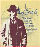 Max Brodel : The Man Who Put Art into Medicine, Crosby, R. W. and Cody, J., 0387975632