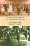 American Indians, the Irish, and Government Schooling : A Comparative Study, Coleman, Michael C., 0803215630