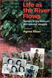 Life as the River Flows : Women in the Malayan Anti-Colonial Struggle, Khoo, Agnes, 0850365635