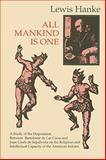 All Mankind Is One : A Study of the Disputation Between Bartolome de las Casas and Juan Gines de Sepulveda on the Religious and Intellectual Capacity of the American Indians, Hanke, Lewis, 0875805639