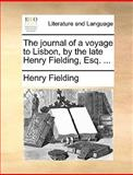 The Journal of a Voyage to Lisbon, by the Late Henry Fielding, Esq, Henry Fielding, 1170105637