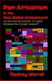 Pan-Africanism in the New Global Conjuncture : Has the Internationalization of Capital Rendered This Concept Irrelevant?, Worrell, Rodney R., 1581125631