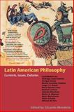 Latin American Philosophy : Currents, Issues, Debates, , 0253215633