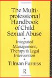 The Multiprofessional Handbook of Child Sexual Abuse : Integrated Management, Therapy, and Legal Intervention, Furniss, Tilman, 0415055636