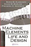 Machine Elements : Life and Design, Klebanov, Boris M. and Barlam, David M., 0849395631