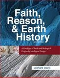 Faith, Reason, and Earth History : A Paradigm of Earth and Biological Origins by Intelligent Design, Brand, Leonard, 1883925630