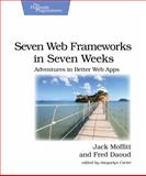 Seven Web Frameworks in Seven Weeks : Adventures in Better Web Apps, Moffitt, Jack and Daoud, Frederic, 1937785637