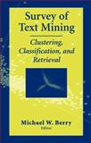 Survey of Text Mining : Clustering, Classification, and Retrieval, , 0387955631