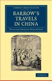 Barrow's Travels in China : An Investigation into the Origin and Authenticity of the 'Facts and Observations' Related in a Work Entitled 'Travels in China by John Barrow, F. R. S. ', Proudfoot, William Jardine, 1108045634