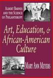 Art, Education, and African-American Culture : Albert Barnes and the Science of Philanthropy, Meyers, Mary Ann, 1412805635