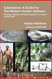 Subsistence: a Guide for the Modern Hunter Gatherer, Nathan Martinez, 1479235636