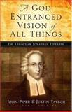 A God Entranced Vision of All Things : The Legacy of Jonathan Edwards, , 1581345631