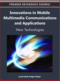 Innovations in Mobile Multimedia Communications and Applications : New Technologies, Ismail Khalil, 1609605632