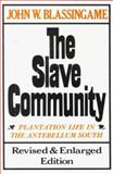 The Slave Community : Plantation Life in the Antebellum South, Blassingame, John W., 0195025636